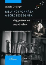 MÉLY KÚTFORRÁSA A BÖLCSESSÉGNEK - VEGYÉSZEK ÉS VEGYÜLETEK - Ekönyv - INZELT GYÖRGY
