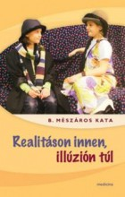 REALITÁSON INNEN, ILLÚZIÓN TÚL - Ekönyv - B. MÉSZÁROS KATA