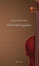 TÖRTÉNETEK HEGEDŰRE - Ekönyv - KAPOSVÁRI BERTALAN