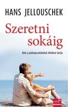 SZERETNI SOKÁIG - AMI A PÁRKAPCSOLATOKAT ÉLETBEN TARTJA - Ekönyv - JELLOUSCHEK, HANS