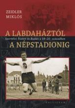 A LABDAHÁZTÓL A NÉPSTADIONIG - Ekönyv - ZEIDLER MIKLÓS