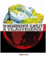 50 MEGHÖKKENTŐ ELMÉLET A VILÁGVÉGÉRŐL - Ekönyv - HVG KIADÓI ZRT.