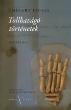 TOLLBAVÁGÓ TÖRTÉNETEK - NOVELLÁK - Ekönyv - LOISEL, THIERRY