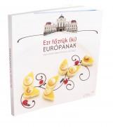 EZT FŐZTÜK (KI) EURÓPÁNAK - Ekönyv - BAKOS - GÁL - GYŐRI