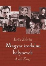 MAGYAR IRODALMI HELYNEVEK - Ekönyv - ERŐS ZOLTÁN
