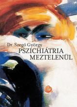 PSZICHIÁTRIA MEZTELENÜL - Ekönyv - DR. SZEGŐ GYÖRGY