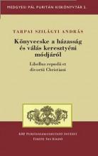 KÖNYVECSKE A HÁZASSÁG ÉS VÁLÁS KERESZTYÉNI MÓDJÁRÓL - Ebook - TARPAI SZILÁGYI ANDRÁS