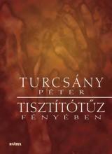 TISZTÍTÓTŰZ FÉNYÉBEN - Ekönyv - TURCSÁNY PÉTER