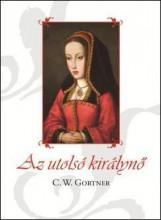 AZ UTOLSÓ KIRÁLYNŐ - Ekönyv - GORTNER, C.W.