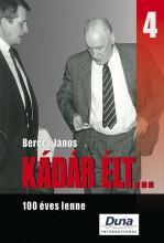 KÁDÁR ÉLT... 4. - 100 ÉVES LENNE - Ekönyv - BERECZ JÁNOS