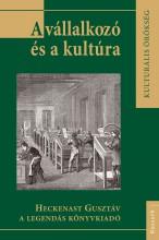A VÁLLALKOZÓ ÉS KULTÚRA - HECKENAST GUSZTÁV A LEGENDÁS KÖNYVKIADÓ - Ekönyv - KOSSUTH KIADÓ ZRT.