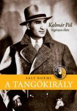 A TANGÓKIRÁLY - KALMÁR PÁL REGÉNYES ÉLETE - CD-VEL - Ekönyv - SALY NOÉMI