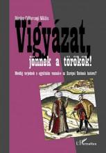 VIGYÁZAT, JÖNNEK A TÖRÖKÖK! - Ekönyv - BÁRDOS-FÉLTORONYI MIKLÓS