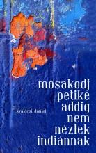 MOSAKODJ PETIKE ADDIG NEM NÉZLEK INDIÁNNAK - Ekönyv - SZALÓCZI DÁNIEL