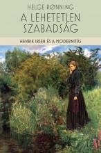 A LEHETETLEN SZABADSÁG - HENRIK IBSEN ÉS A MODERNITÁS - Ekönyv - RONNING, HELGE