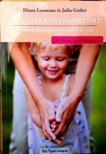 HALLGASS A GYERMEKEDRE! - A BOLDOG GYERMEK NEVELÉSÉNEK 12 ÚTJA - Ekönyv - LOOMANS, DIANA-GODOY, JULIA