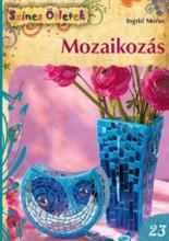 MOZAIKOZÁS - SZÍNES ÖTLETEK 23. - Ekönyv - MORAS, INGRID