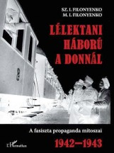 LÉLEKTANI HÁBORÚ A DONNÁL - A FASISZTA PROPAGANDA MÍTOSZAI 1942-943 - Ekönyv - FILONYENKO, SZ.I. - FILONYENKO, M.I.