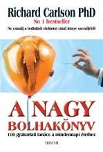 A NAGY BOLHAKÖNYV - 100 GYAKORLATI TANÁCS A MINDENNAPI ÉLETHEZ - Ekönyv - CARLSON, RICHARD PH.D.