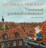 TÖRTÉNETEK GYEREKEKRŐL ÉS FELNŐTTEKRŐL - Ekönyv - ULICKAJA, LJUDMILA
