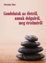 GONDOLATOK AZ ÉLETRŐL, ANNAK DOLGAIRÓL, MEG ÉRTELMÉRŐL - Ekönyv - ÁBRAHÁM TIBOR
