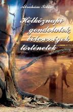HÉTKÖZNAPI GONDOLATOK, BÖLCSESSÉGEK, TÖRTÉNETEK - Ekönyv - ÁBRAHÁM TIBOR
