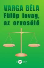 FÜLÖP LOVAG, AZ ORVOSÖLŐ - Ekönyv - VARGA BÉLA