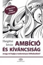 AMBÍCIÓ ÉS KÍVÁNCSISÁG, AVAGY MI HAJTJA A TUDOMÁNYOS FELFEDEZŐKET? - Ekönyv - HARGITTAI ISTVÁN