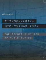 TITKOK-KÉPEK-NYOLCVANAS ÉVEK - THE SECRET PICTURES OF THE EIGHTIES - Ekönyv - ROLF, MÜLLER