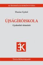 ÚJSÁGÍRÓISKOLA - GYAKORLATI ÚTMUTATÓ - Ebook - DANISS GYŐZŐ