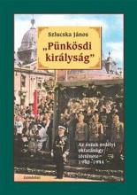 PÜNKÖSDI KIRÁLYSÁG - AZ ÉSZAK-ERDÉLYI OKTATÁSÜGY TÖRTÉNETE 1940-1944 - Ekönyv - SZLUCSKA JÁNOS