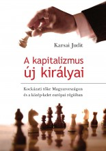 A KAPITALIZMUS ÚJ KIRÁLYAI - KOCKÁZATI TŐKE MAGYARORSZÁGON ÉS A KÖZÉP-KELET-EU. - Ekönyv - KARSAI JUDIT