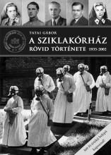 A SZIKLAKÓRHÁZ RÖVID TÖRTÉNETE 1935-2002 - Ebook - TATAI GÁBOR
