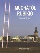 MUCHÁTÓL RUBIKIG - Ekönyv - ERNYEY GYULA
