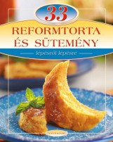 33 REFORM TORTA ÉS SÜTEMÉNY - LÉPÉSRŐL LÉPÉSRE - Ekönyv - LIPTAI ZOLTÁN - CSIGÓ LÁSZLÓ