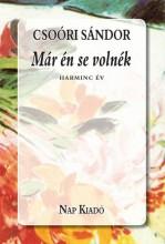 MÁR ÉN SE VOLNÉK - HARMINC ÉV - Ekönyv - CSOÓRI SÁNDOR