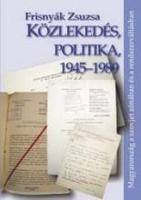 KÖZLEKEDÉS, POLITIKA, 1945-1989 - Ekönyv - FRISNYÁK ZSUZSA