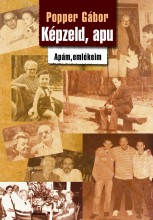 KÉPZELD, APU - APÁM, EMLÉKEIM - Ekönyv - POPPER GÁBOR