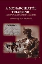 A MONARCHIÁTÓL TRIANONIG - EGY MAGYAR DIPLOMATA SZEMÉVEL - Ekönyv - MANAGER KÖNYVKIADÓ