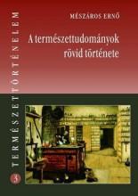 A TERMÉSZETTUDOMÁNYOK RÖVID TÖRTÉNETE - TERMÉSZET, TÖRTÉNELEM 3. - Ebook - MÉSZÁROS ERNŐ