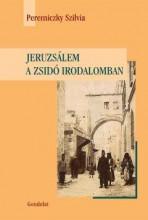 JERUZSÁLEM A ZSIDÓ IRODALOMBAN - Ekönyv - PEREMICZKY SZILVIA