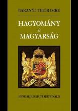 HAGYOMÁNY ÉS MAGYARSÁG - HUNGAROLOGIA TRADITIONALIS - Ekönyv - BARANYI TIBOR IMRE