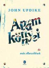 APÁM KÖNNYEI - ÉS MÁS ELBESZÉLÉSEK - Ekönyv - UPDIKE, JOHN