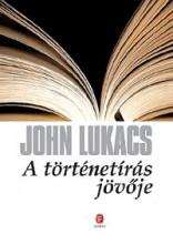 A TÖRTÉNETÍRÁS JÖVŐJE - Ekönyv - LUKACS, JOHN