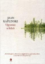 UGYANAZ A FOLYÓ - Ekönyv - KAPLINSKI, JAAN