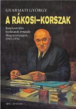 A RÁKOSI-KORSZAK - RENDSZERVÁLTÓ FORDULATOK ÉVTIZEDE MAGYARORSZÁGON, 1945-1956 - Ekönyv - GYARMATI GYÖRGY