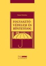 FOGYASZTÓVÉDELEM ÉS BÜNTETŐJOG - Ekönyv - KARSAI KRISZTINA DR.