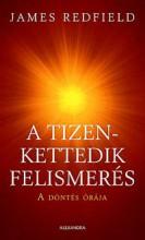 A TIZENKETTEDIK FELISMERÉS - A DÖNTÉS ÓRÁJA - Ekönyv - REDFIELD, JAMES