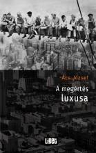 A MEGÉRTÉS LUXUSA - Ebook - ÁCS JÓZSEF