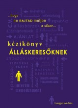 KÉZIKÖNYV ÁLLÁSKERESŐKNEK - ...HOGY NE RAJTAD MÚLJON A SIKER... - Ekönyv - LENGYEL ANDRÁS